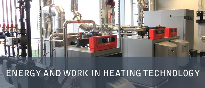Energy and Work in Heating Technology